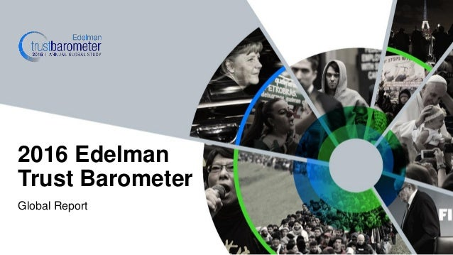 Global Report 2016 Edelman Trust Barometer