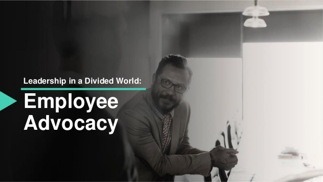 Employee Advocacy Leadership in a Divided World:
