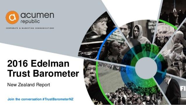New Zealand Report 2016 Edelman Trust Barometer Join the conversation #TrustBarometerNZ