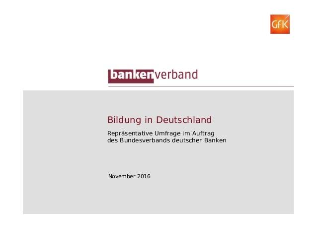 Bildung in Deutschland Repräsentative Umfrage im Auftrag des Bundesverbands deutscher Banken November 2016