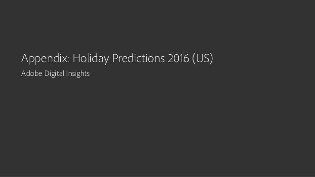ADOBE DIGITAL INDEX ADOBE DIGITAL INDEX   2016 Holiday Shopping Prediction Appendix: Holiday Predictions 2016 (US) Adobe D...