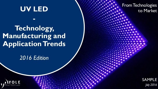 From Technologies to MarketUV LED - Technology, Manufacturing and ApplicationTrends 2016 Edition SAMPLE July 2016