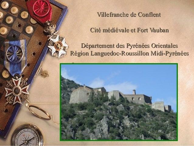 Villefranche de ConflentVillefranche de Conflent Cité médiévale et Fort VaubanCité médiévale et Fort Vauban Département de...