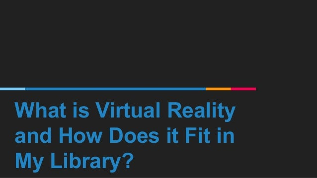 What is Virtual Reality and How Does it Fit in My Library?