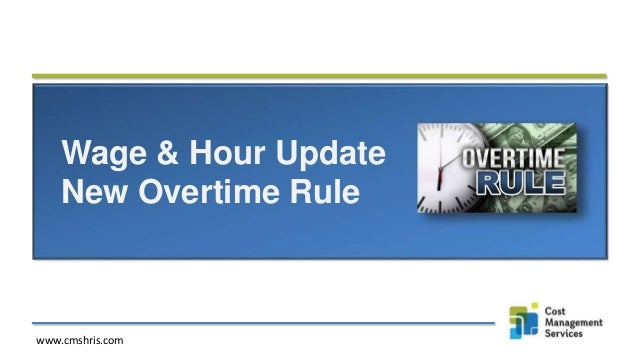Wage & Hour Update New Overtime Rule www.cmshris.com