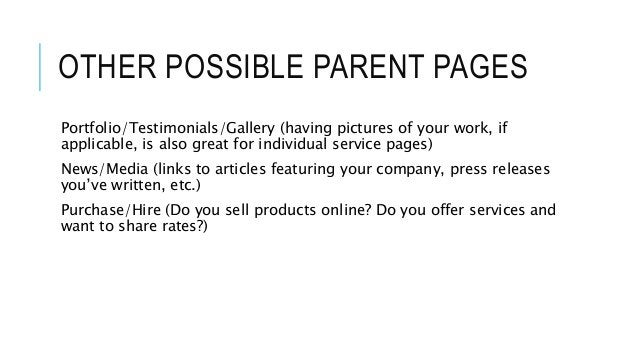 OTHER POSSIBLE PARENT PAGES Portfolio/Testimonials/Gallery (having pictures of your work, if applicable, is also great for...