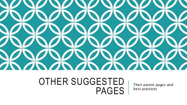 OTHER SUGGESTED PAGES Their parent pages and best practices