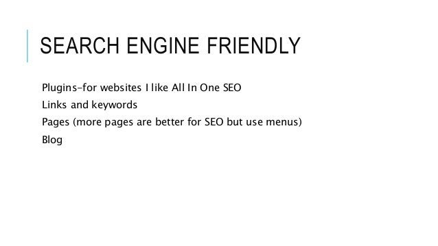 SEARCH ENGINE FRIENDLY Plugins-for websites I like All In One SEO Links and keywords Pages (more pages are better for SEO ...