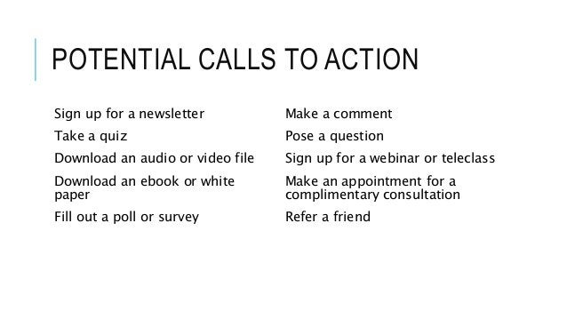 POTENTIAL CALLS TO ACTION Sign up for a newsletter Take a quiz Download an audio or video file Download an ebook or white ...