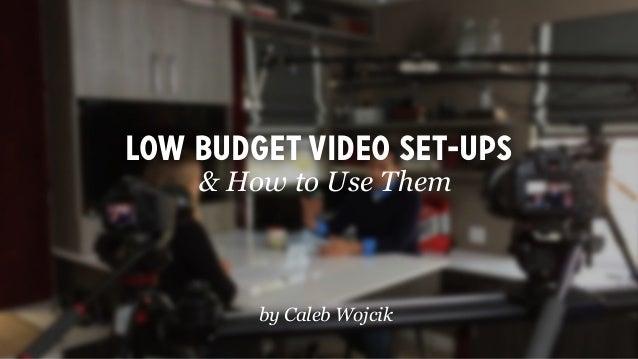Low budget video set-ups & How to Use Them by Caleb Wojcik