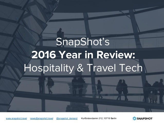 SnapShot's 2016 Year in Review: Hospitality & Travel Tech www.snapshot.travel news@snapshot.travel @snapshot_demand Kurfür...