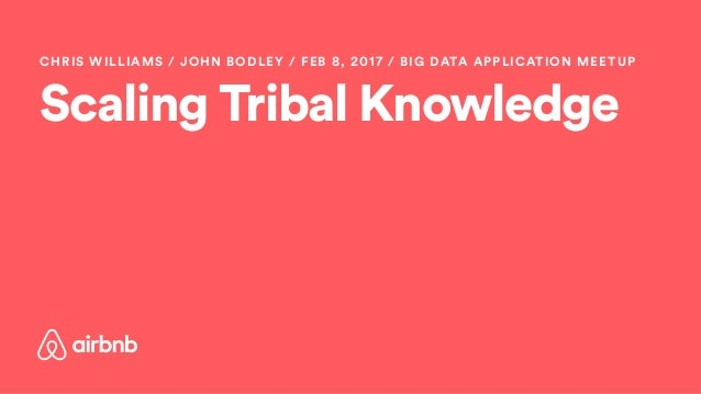 Scaling Tribal Knowledge CHRIS WILLIAMS / JOHN BODLEY / FEB 8, 2017 / BIG DATA APPLICATION MEETUP