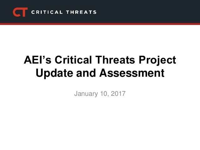 AEI's Critical Threats Project Update and Assessment January 10, 2017