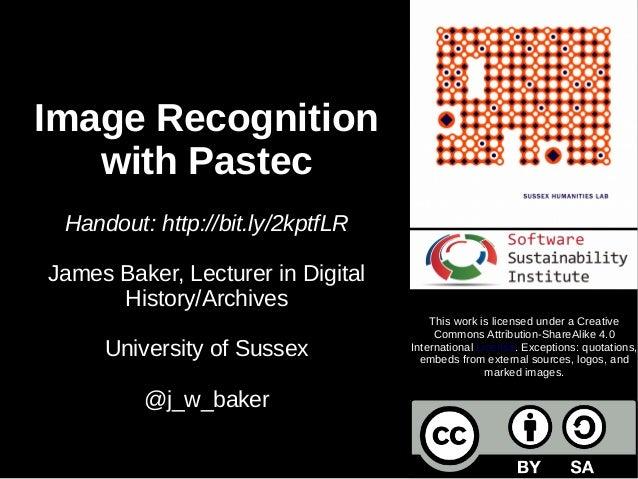 Image Recognition with Pastec Handout: http://bit.ly/2kptfLR James Baker, Lecturer in Digital History/Archives University ...