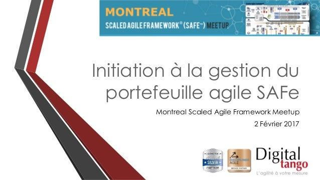 Initiation à la gestion du portefeuille agile SAFe Montreal Scaled Agile Framework Meetup 2 Février 2017