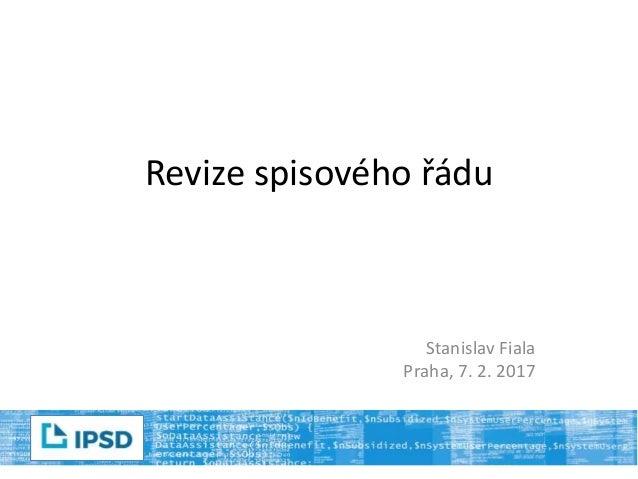 Revize spisového řádu Stanislav Fiala Praha, 7. 2. 2017