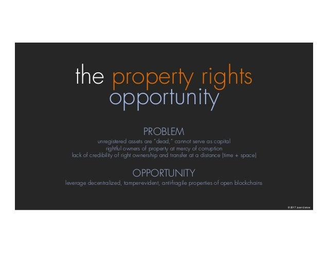 """the property rights opportunity © 2017 Juan Llanos PROBLEM unregistered assets are """"dead,"""" cannot serve as capital rightfu..."""
