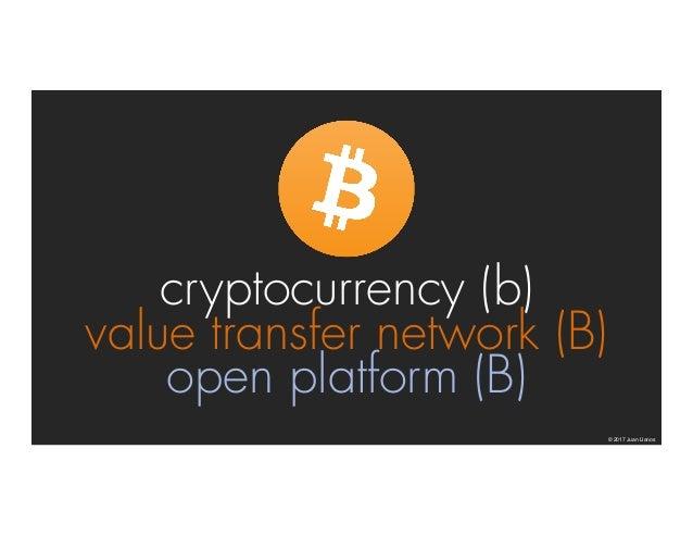 cryptocurrency (b) value transfer network (B) open platform (B) © 2017 Juan Llanos