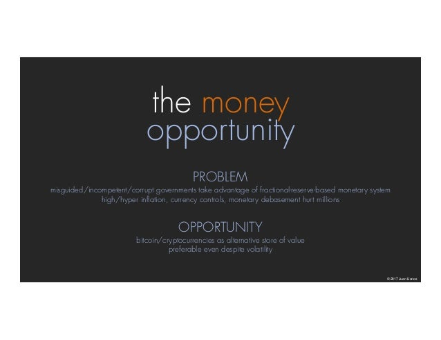 the money opportunity © 2017 Juan Llanos PROBLEM misguided/incompetent/corrupt governments take advantage of fractional-re...