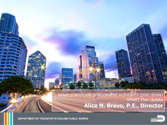 MIAMI DOWNTOWN DEVELOPMENT AUTHORITY (DDA) BOARD SMART Plan Update Alice N. Bravo, P.E., Director