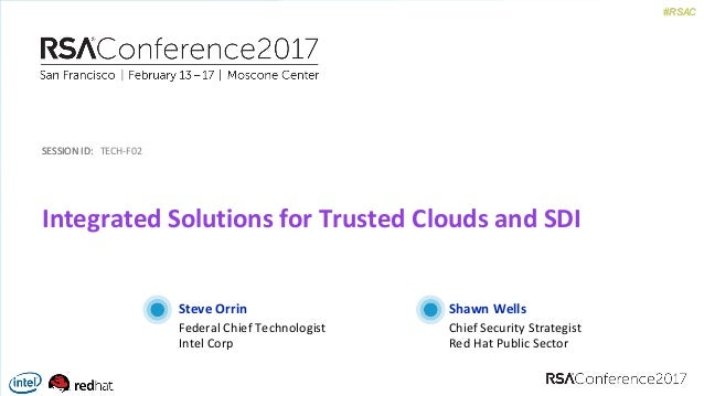 #RSAC SESSION	ID:SESSION	ID: #RSAC Steve	Orrin Integrated	Solutions	for	Trusted	Clouds	and	SDI TECH-F02 Federal	Chief	Tech...
