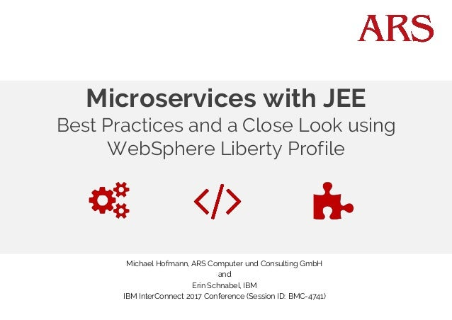 Microservices with JEE Best Practices and a Close Look using WebSphere Liberty Profile Michael Hofmann, ARS Computer und C...