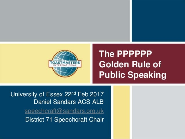 The PPPPPP Golden Rule of Public Speaking University of Essex 22nd Feb 2017 Daniel Sandars ACS ALB speechcraft@sandars.org...