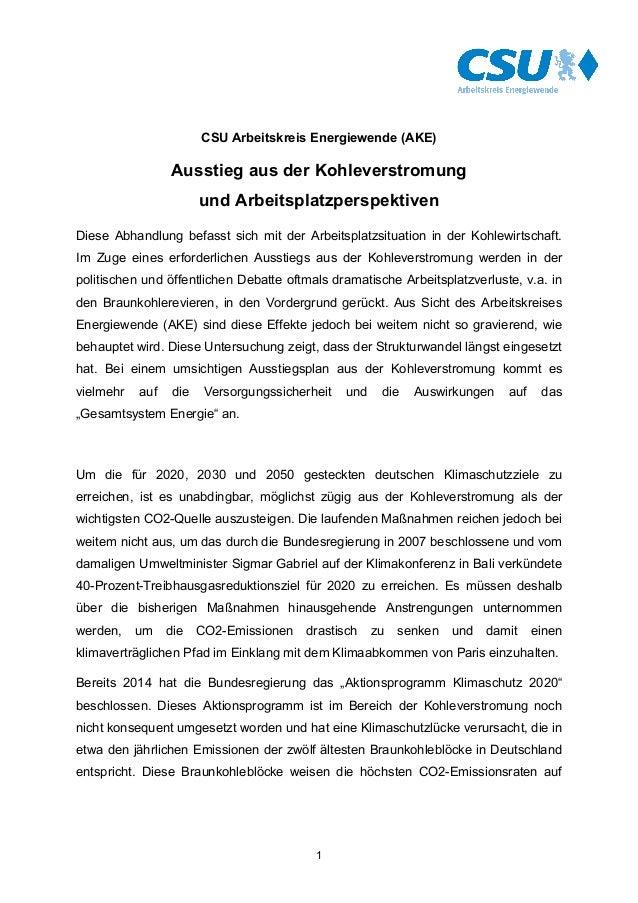 1 CSU Arbeitskreis Energiewende (AKE) Ausstieg aus der Kohleverstromung und Arbeitsplatzperspektiven Diese Abhandlung befa...