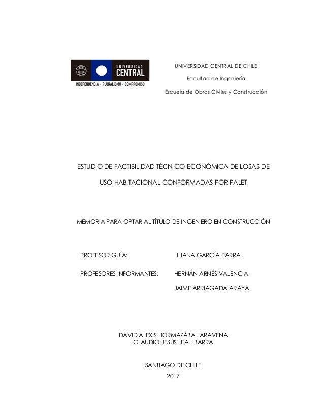 UNIVERSIDAD CENTRAL DE CHILE Facultad de Ingeniería Escuela de Obras Civiles y Construcción ESTUDIO DE FACTIBILIDAD TÉCNIC...