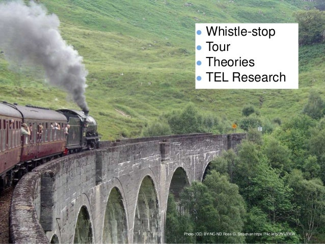 ● Whistle-stop ● Tour ● Theories ● TEL Research 2Photo (CC) BY-NC-ND Ross G. Strachan https://flic.kr/p/2NUYKW