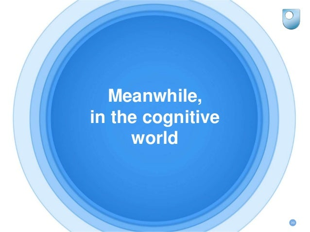 Meanwhile, in the cognitive world 30