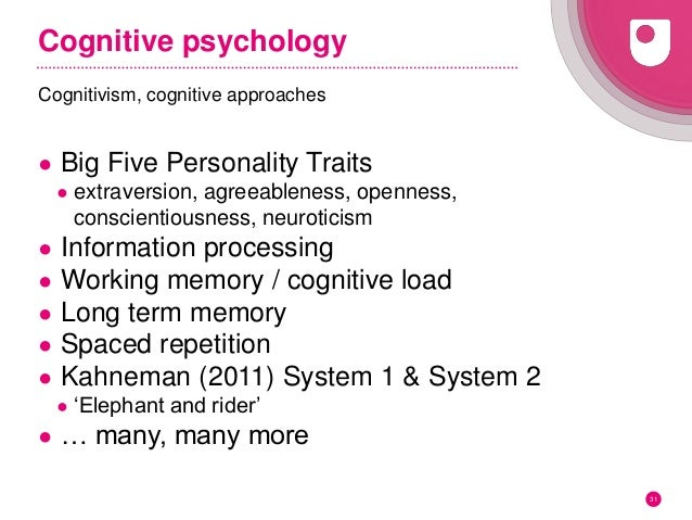 Cognitive psychology Cognitivism, cognitive approaches ● Big Five Personality Traits ● extraversion, agreeableness, openne...