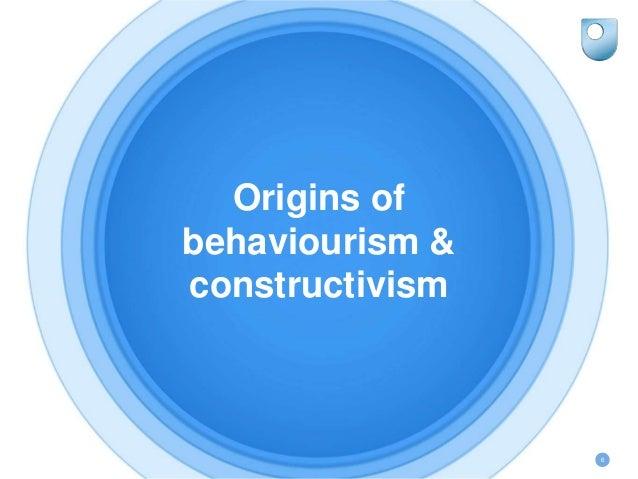 Origins of behaviourism & constructivism 6