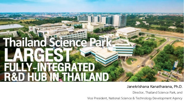 Janekrishana Kanatharana, Ph.D. Director, Thailand Science Park, and Vice President, National Science & Technology Develop...