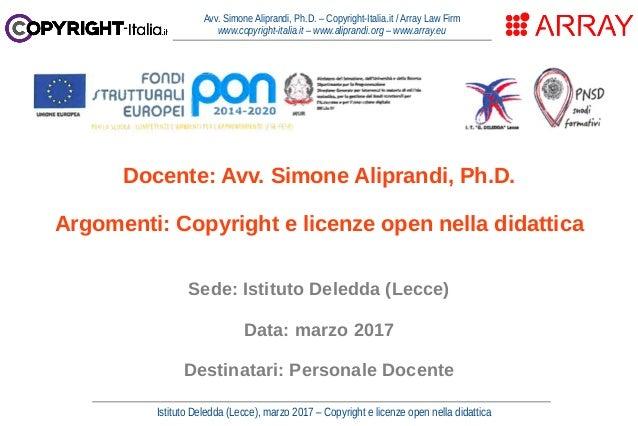 Istituto Deledda (Lecce), marzo 2017 – Copyright e licenze open nella didattica Avv. Simone Aliprandi, Ph.D. – Copyright-I...