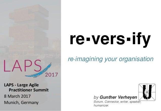 by Gunther Verheyen Scrum. Connector, writer, speaker, humanizer. re.vers.ify re.imagining your organisation LAPS - Large ...