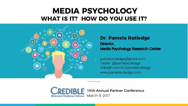 MEDIA PSYCHOLOGY 10th Annual Partner Conference March 9, 2017 WHAT IS IT? HOW DO YOU USE IT? Dr. Pamela Rutledge Director,...