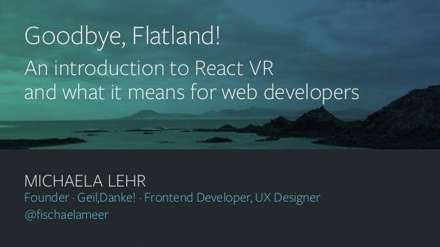 geildanke.com @fischaelameer MICHAELA LEHR Founder · Geil,Danke! · Frontend Developer, UX Designer @fischaelameer Goodbye, F...