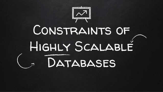 Constraints of Highly Scalable Databases