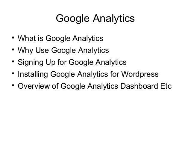 Google Analytics  What is Google Analytics  Why Use Google Analytics  Signing Up for Google Analytics  Installing Goog...