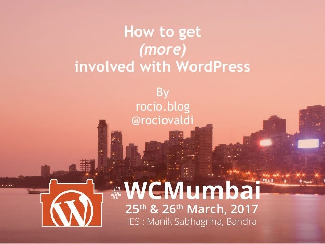 How to get (more) involved with WordPress By  rocio.blog @rociovaldi
