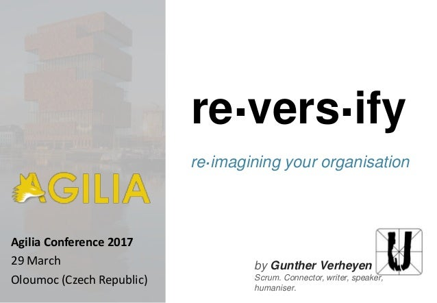 by Gunther Verheyen Scrum. Connector, writer, speaker, humaniser. re.vers.ify re.imagining your organisation Agilia Confer...