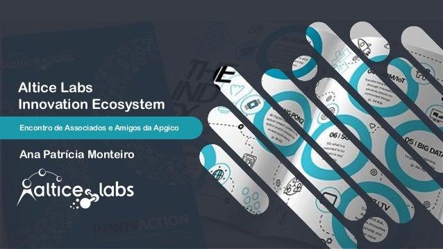 Altice Labs Innovation Ecosystem Ana Patrícia Monteiro Encontro de Associados e Amigos da Apgico