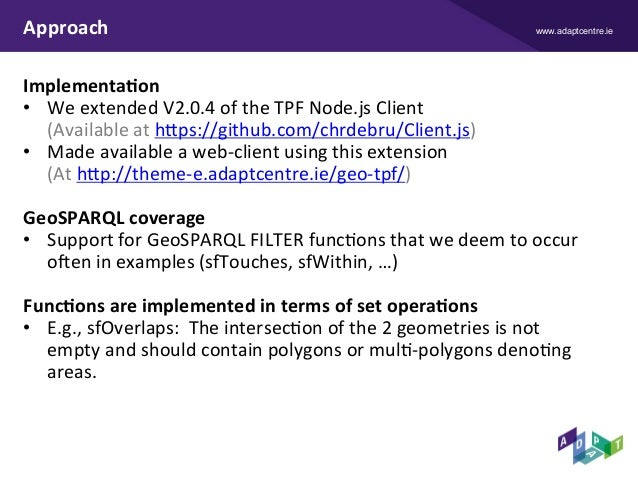 www.adaptcentre.ieApproach Implementa9on • WeextendedV2.0.4oftheTPFNode.jsClient (Availableathcps://github.co...