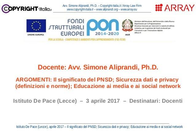 Istituto De Pace (Lecce), aprile 2017 – Il significato del PNSD; Sicurezza dati e privacy; Educazione ai media e ai social...