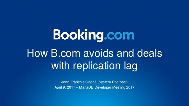 How B.com avoids and deals with replication lag Jean-François Gagné (System Engineer) April 9, 2017 – MariaDB Developer Me...