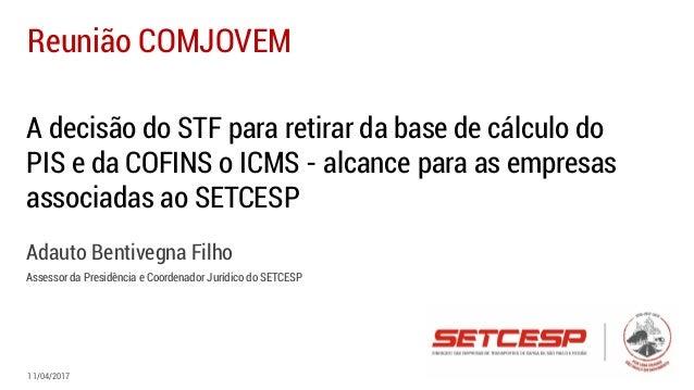 A decisão do STF para retirar da base de cálculo do PIS e da COFINS o ICMS - alcance para as empresas associadas ao SETCES...
