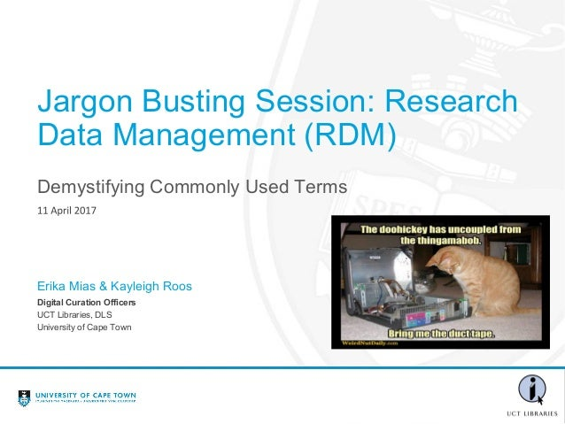 Demystifying Commonly Used Terms Jargon Busting Session: Research Data Management (RDM) Digital Curation Officers UCT Libr...