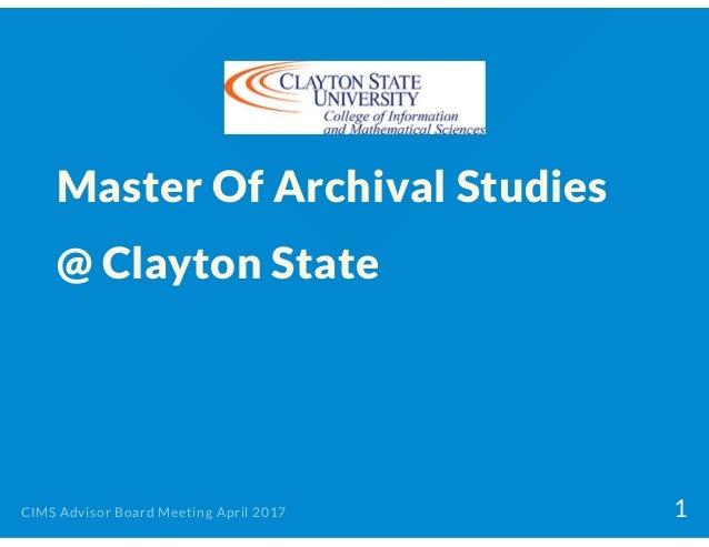 Master Of Archival Studies @ Clayton State CIMS Advisor Board Meeting April 2017 1