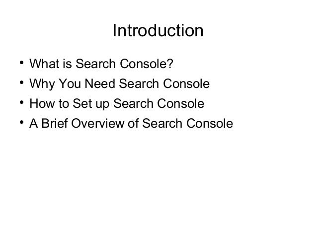 Introduction  What is Search Console?  Why You Need Search Console  How to Set up Search Console  A Brief Overview of ...